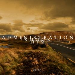 Administration Shock Him – 39:03 artwork