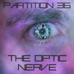 Partition 36 – The Optic Nerve artwork