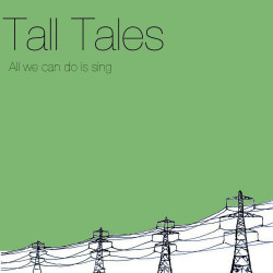 Tall Tales – All we can do is sing artwork