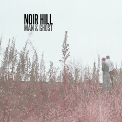 Man & Ghost – Noir Hill artwork