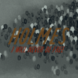 Holmes – I Will Never Be Free artwork
