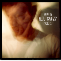 The A.J. Gatz Project – Who is A.J. Gatz? Volume 1